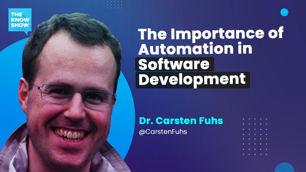 Carsten Fuhs and the importance of automation in software development